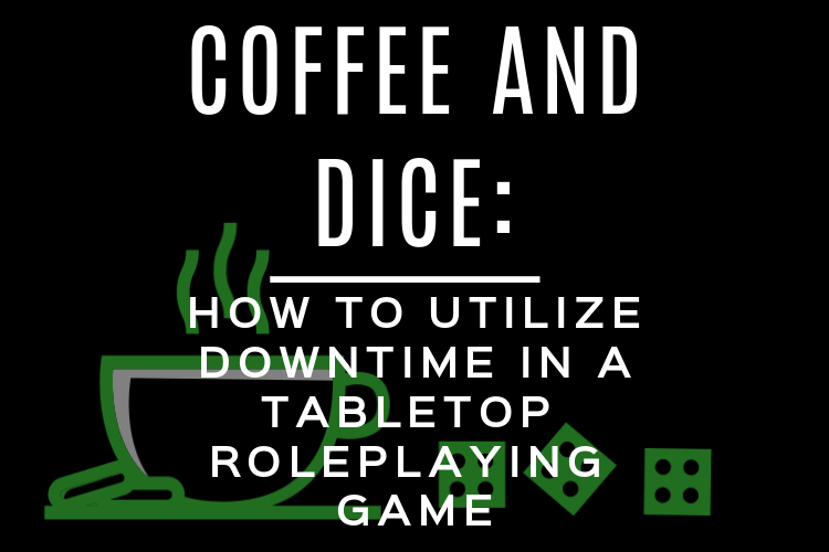Coffee and Dice Downtime.jpg